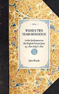 Wood's Two years' Residence in the Settlement on the English Prairie--June 25, 1820-July 3, 1821