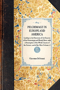 Pilgrimage in Europe and America, Leading to the Discovery of the Sources of the Mississippi and Bloody River; with a Description of the Whole Course of the Former, and of the Ohio