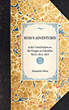 Ross's Adventures of the First Settlers on the Oregon or Columbia River, 1810-1813