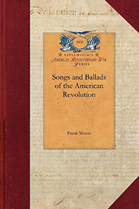 Songs and Ballads of the American Revolution