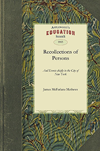 Recollections of Persons and Events chiefly in the City of New York