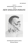 Biographies and Legends of the New England Indians Volume I