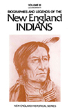 Biographies and Legends of the New England Indians Volume III