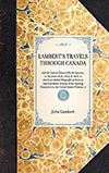 Travels Through Canada, and the United States of North America, in the Years 1806, 1807, & 1808 : to Which are Added Biographical Notices and anecdotes of some of the Leading Characters in the United States