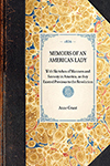 Memoirs of an American Lady. With Sketches of Manners and Scenery in America, as They Existed Previous to the Revolution