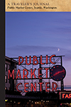 Public Market Center, Seattle, Washington: A Traveler's Journal