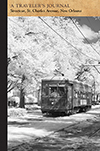Streetcar, St. Charles Avenue, New Orleans, Louisiana: A Traveler's Journal