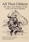All that Glitters: The Men and Women of the Gold and Silver Rushes