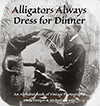 Alligators Always Dress For Dinner