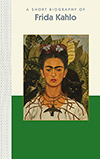 A Short Biography of Frida Kahlo