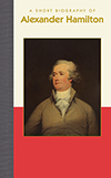 A Short Biography of Alexander Hamilton