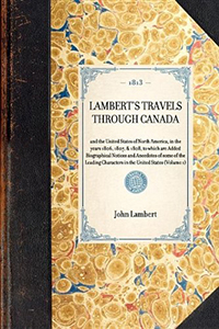 Travels Through Canada, and the United States of North America, in the Years 1806, 1807, & 1808 : to Which are Added Biographical Notices and Anecdotes of Some of the Leading Characters in the United States Volume 1