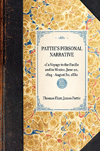 Pattie's Personal Narrative of a Voyage to the Pacific and in Mexico, June 20, 1824-August 30, 1830