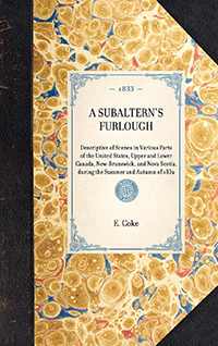 Subaltern's Furlough; Descriptive of Scenes in Various Parts of the United States, Upper and Lower Canada, New-Brunswick, and Nova Scotia, During the Summer and Autumn of 1832