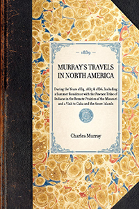 Travels in North America During the Years 1834, 1835 & 1836, Including a Summer Residence with the Pawnee Tribe of Indians in the Remote Prairies of the Missouri and a Visit to Cuba and the Azore Islands