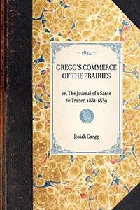 Gregg's Commerce of the Prairies, or, The journal of a Sante Fe Trader, 1831-1839