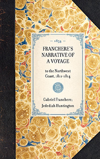 Franchere's Narrative of a Voyage to the Northwest Coast, 1811-1814; Reprint of J. V. Huntington's English translation (New York, 1854)