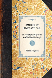 America by River and Rail; or, Notes by the Way on the New World and its People