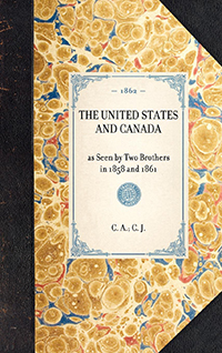 United States and Canada, as Seen by Two Brothers in 1858 and 1861