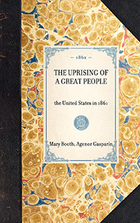 The Uprising of a Great People. The United States in 1861. To which is added A Word of Peace on the Difference between England and the United States