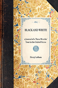 Black and White. A journal of a Three Months' Tour in the United States