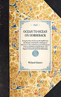 Ocean to Ocean on Horseback; Being the Story of a Tour in the Saddle from the Atlantic to the Pacific; with Especial Reference to the Early History and Development of Cities and Towns Along the Route; and Regions Traversed Beyond the Mississippi