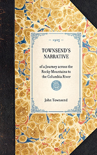 Townsend's Narrative of a Journey Across the Rocky Mountains, to the Columbia River