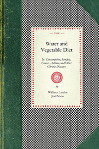 Water and Vegetable Diet in Consumption, Scrofula, Cancer, Asthma, and Other Chronic Diseases