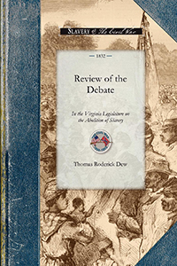 Review of the Debate in the Virginia Legislature of 1831 and 1832
