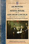 Six Months at the White House with Abraham Lincoln