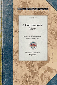 A Constitutional View of the Late War between the States