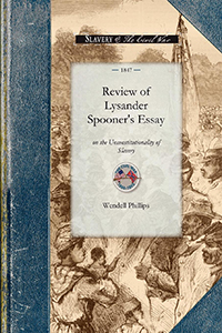 Review of Lysander Spooner's Essay on the Unconstitutionality of Slavery