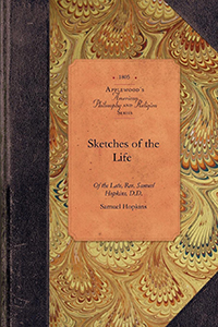 Sketches of the Life of the Late, Rev. Samuel Hopkins, D.D.
