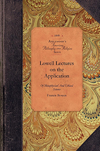 Lowell Lectures, On the Application of Metaphysical and Ethical Science to the Evidence of Religion