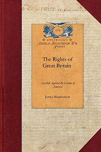 The Rights of Great Britain Asserted Against the Claims of America
