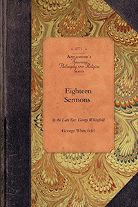 Eighteen Sermons Preached by the Late Rev. George Whitefield