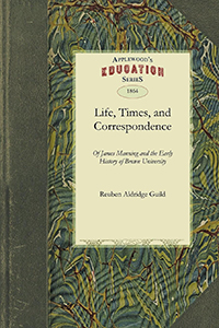 Life, Times, and Correspondence of James Manning