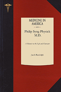 A Memoir on the Life and Character of Philip Syng Physick, M.D.