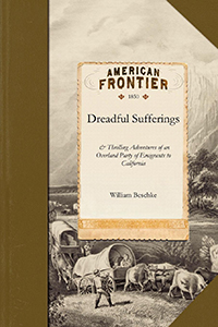 The Dreadful Sufferings and Thrilling Adventures of an Overland Party of Emigrants to California