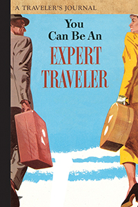 You Can Be an Expert Traveler: A Traveler's Journal